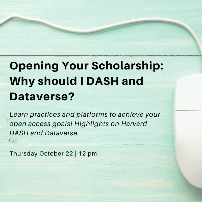 Opening Your Scholarship: Why should I DASH and Dataverse?