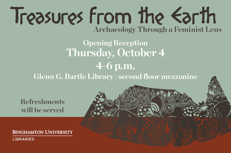 Exhibit Opening - Treasures from the Earth: Archaeology Through a Feminist Lens