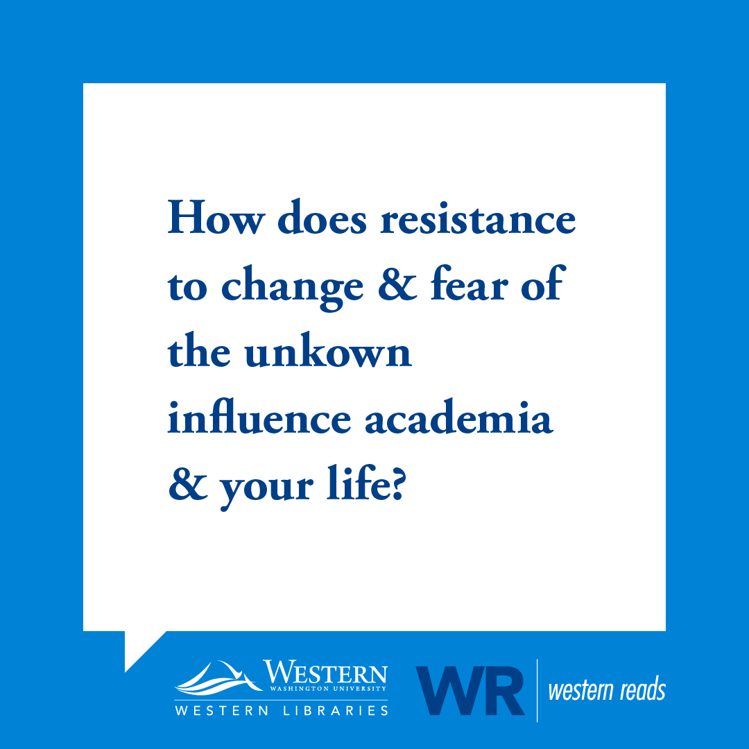 TLA:  How does resistance to change and fear of the unknown influence academia and impact your own life?