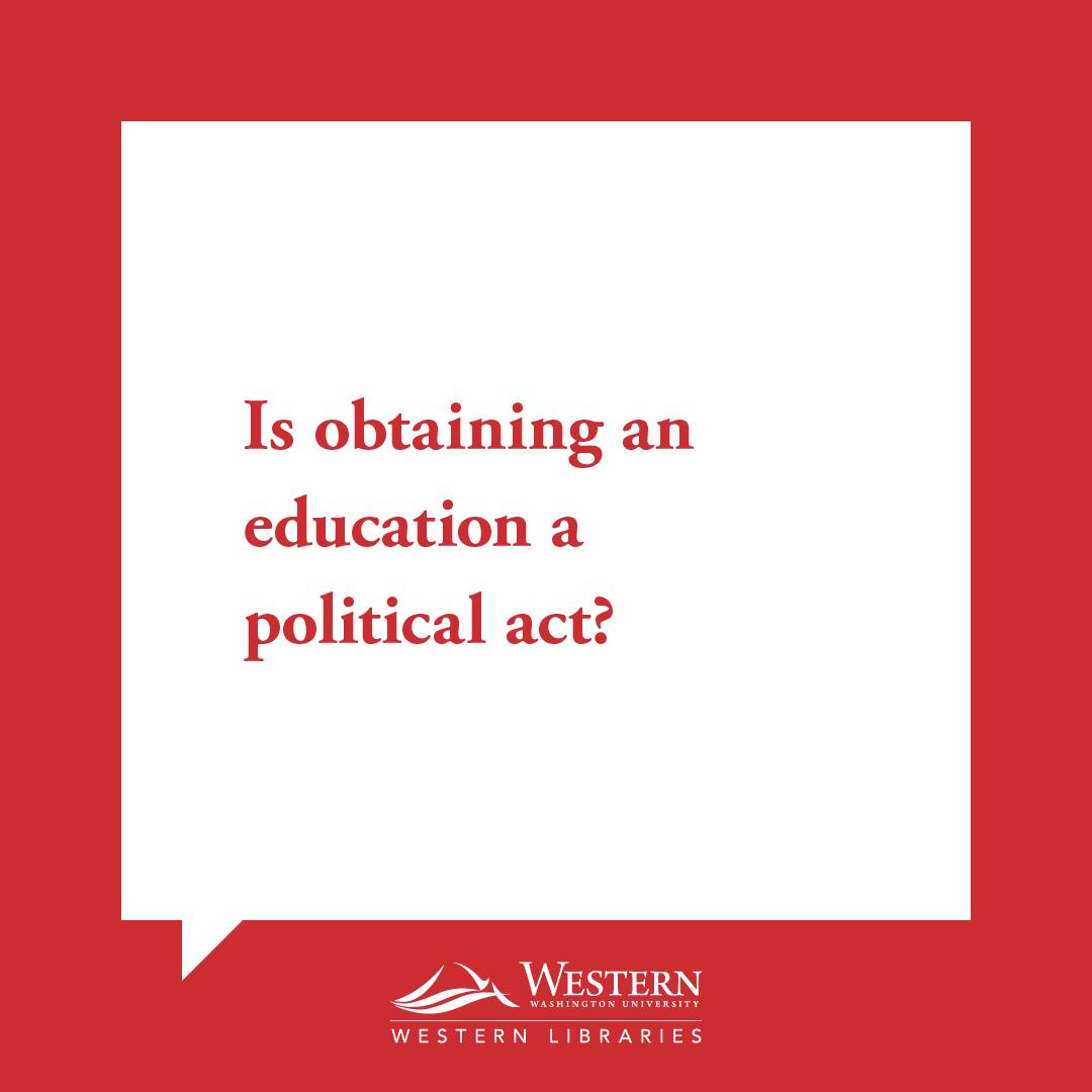 TLA: Is obtaining an education a political act?