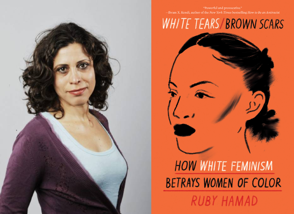 Ruby Hamad presents White Tears/Brown Scars: How White Feminism Betrays Women of Color