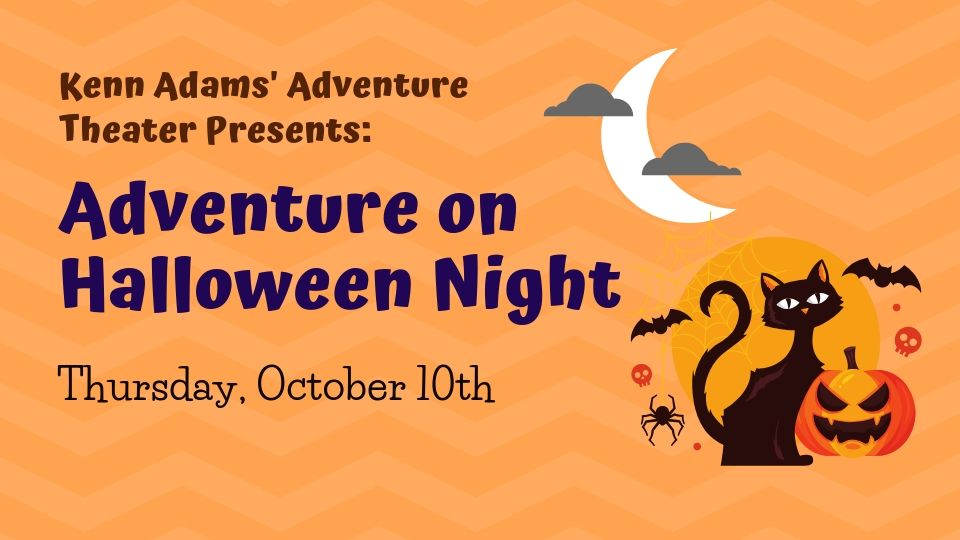 Kenn Adams' Adventure Theater: Episode IV: Adventure on Halloween Night!