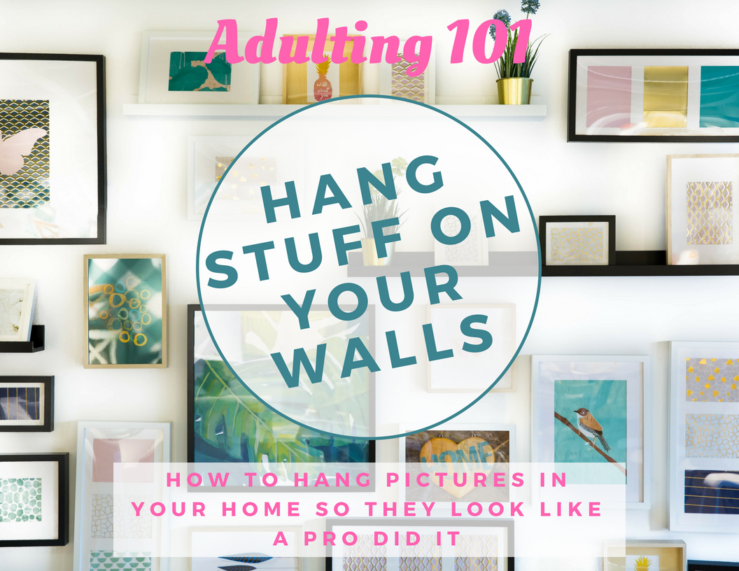 Adulting 101: Hanging Pictures
