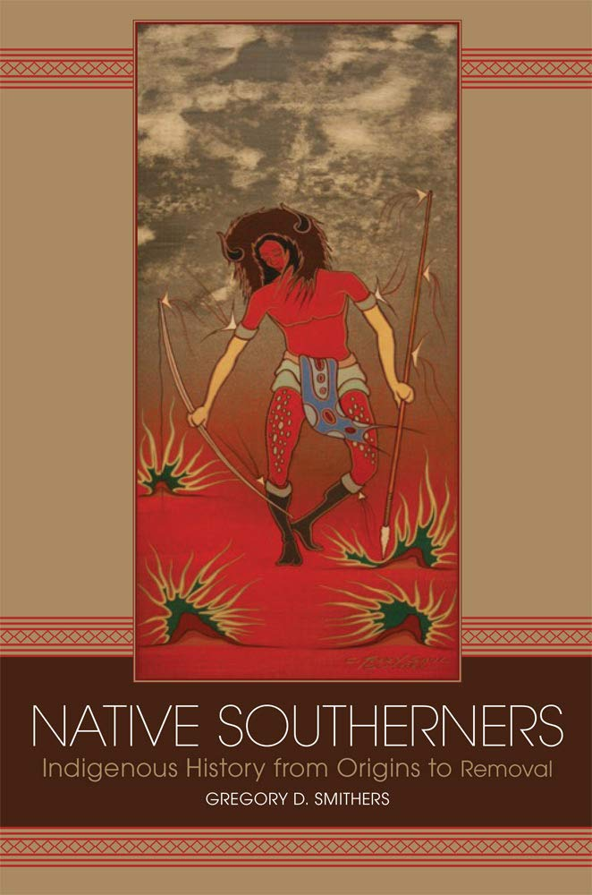 Native Southerners: Indigenous History in the Southeast from Origins to the Trail of Tears