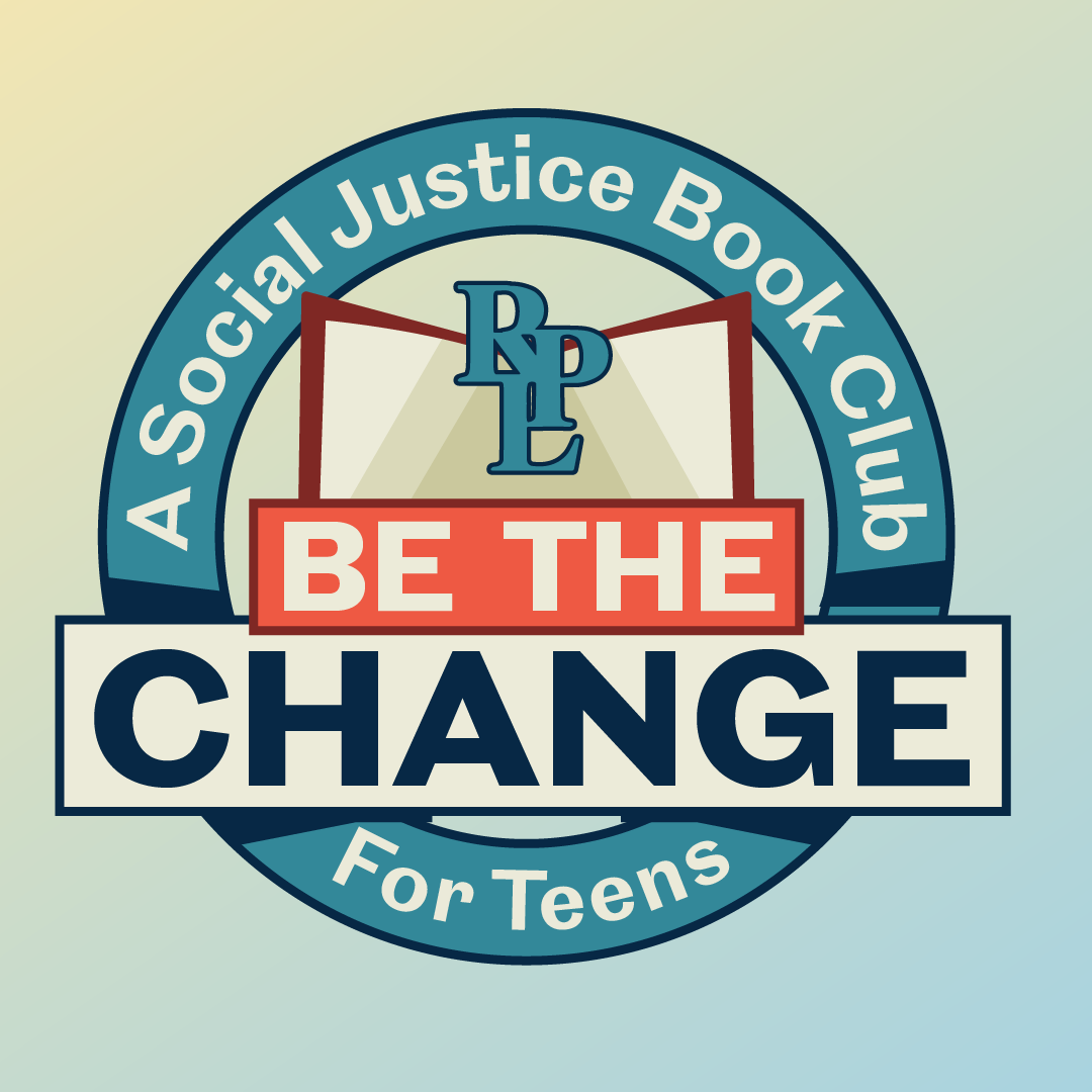 Be the Change: A Social Justice Book Club for Teens