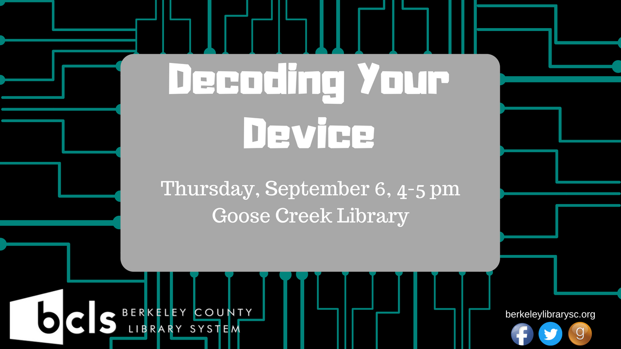 Decoding Your Device - Goose Creek Library