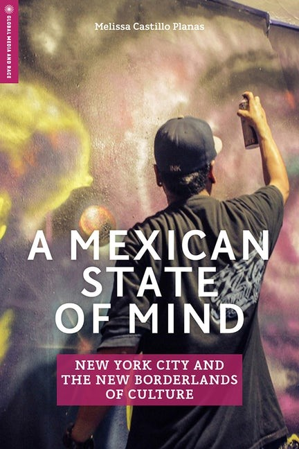Reading with Melissa Castillo Planas: A Mexican State of Mind: New York City and the New Borderlands of Culture