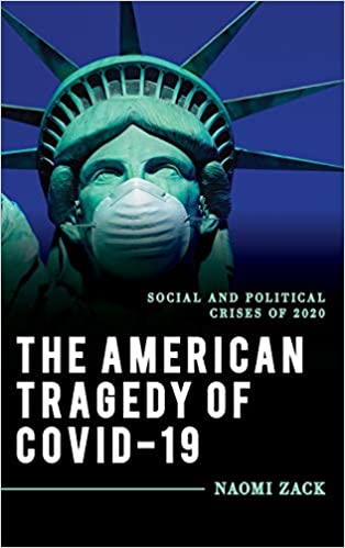 Reading with Naomi Zack: The American Tragedy of COVID-19: Social and Political Crises of 2020