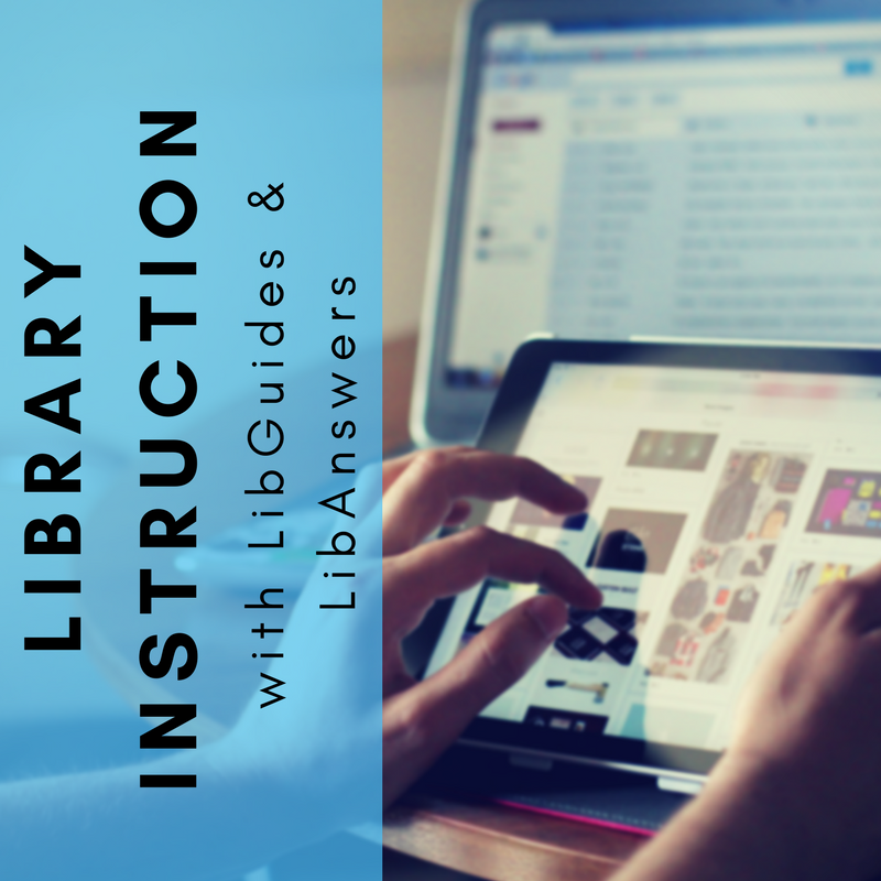 Using LibGuides & LibAnswers in Library Instruction
