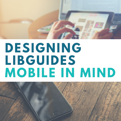 Designing LibGuides with Mobile in Mind
