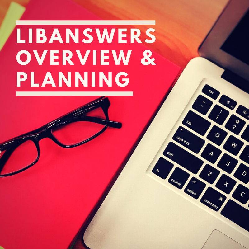 LibAnswers System Overview & Planning