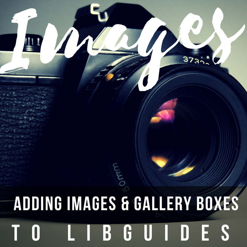 LibGuides: Using Images and Gallery Boxes