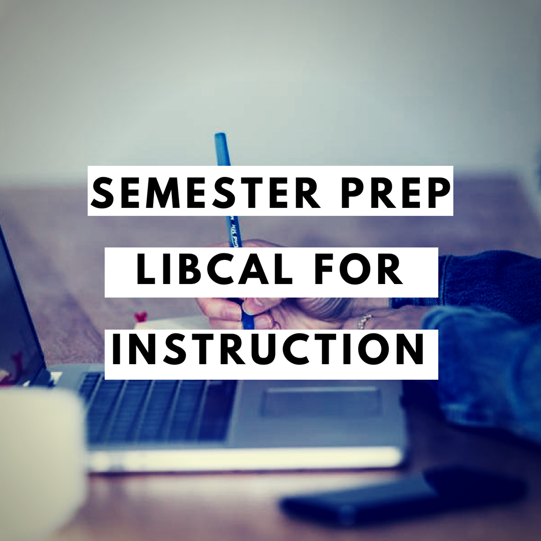 Semester Prep: LibCal & Library Instruction