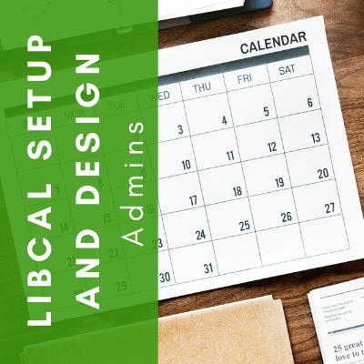 LibCal: Set Up and Design