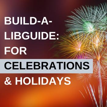 Build-a-LibGuide: Celebrations & Holidays