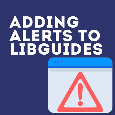 Adding an Alert Box to LibGuides Homepages