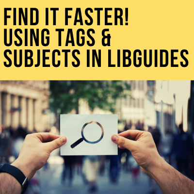 Find it Faster! Using Subjects and Tags in LibGuides