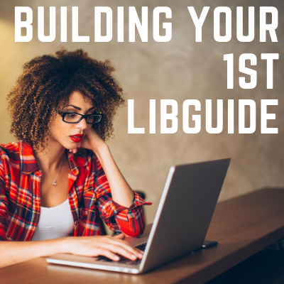 Your First LibGuide