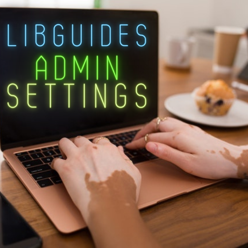 LibGuides Admin Settings and Customizations