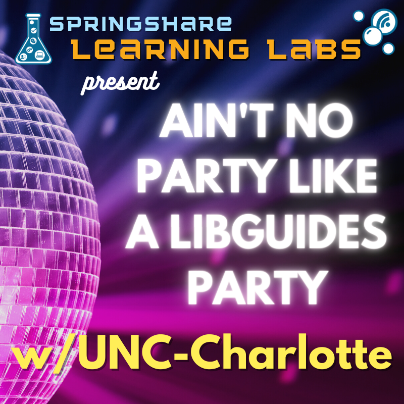 Learning Lab: Ain't No Party Like a LibGuides Party