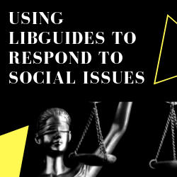 Using LibGuides to Promote Social Issues With Timely Responses (Streamed Live on Facebook)