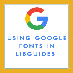 Customizing LibGuides with Google Fonts