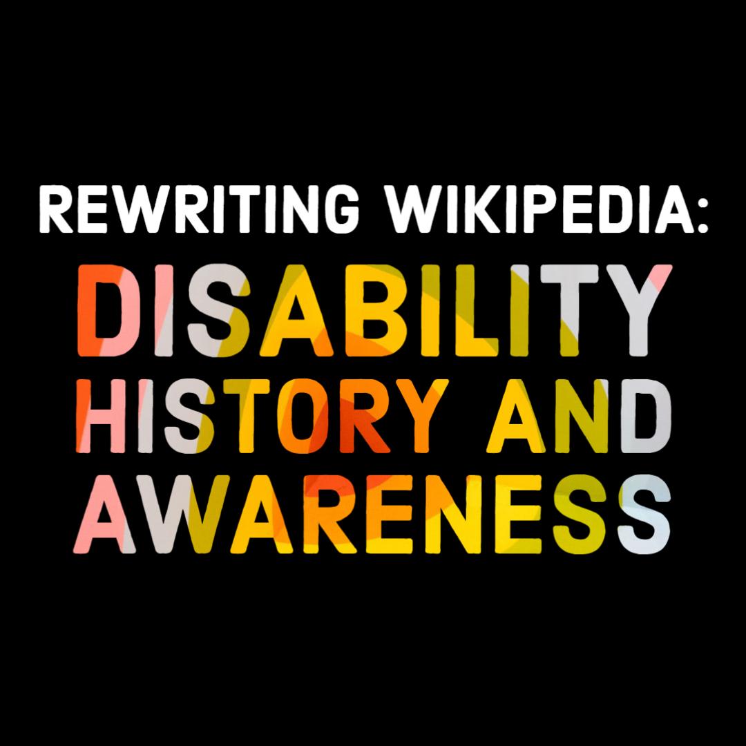 Rewriting Wikipedia: Disability History & Awareness