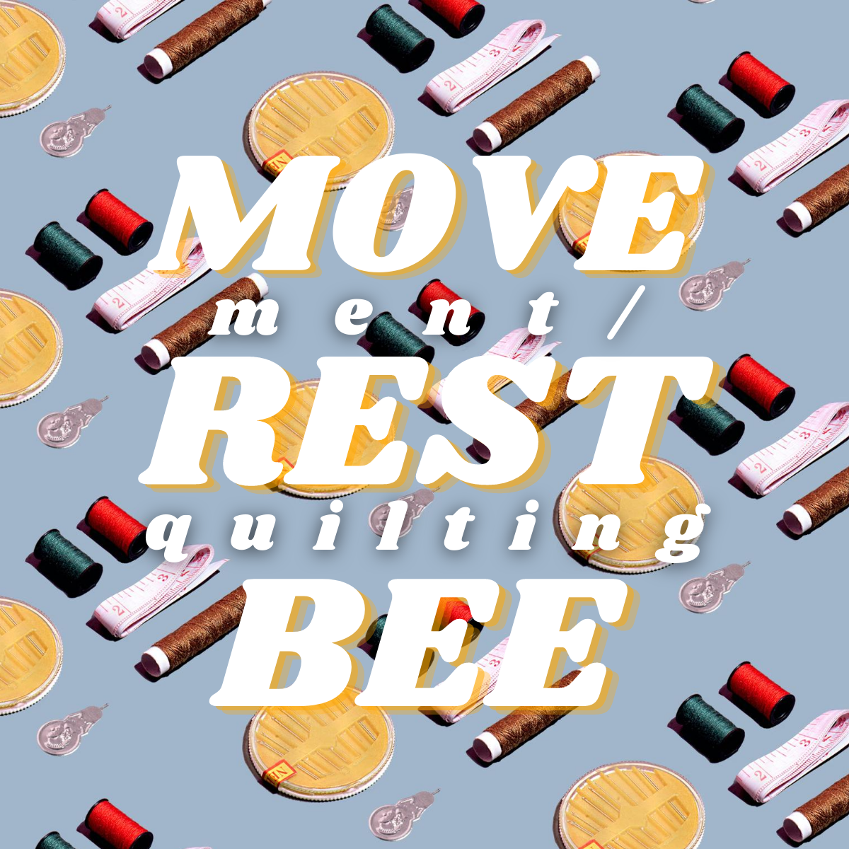 Movement/Rest Quilting Bee