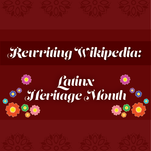 Rewriting Wikipedia: Latinx Heritage Month