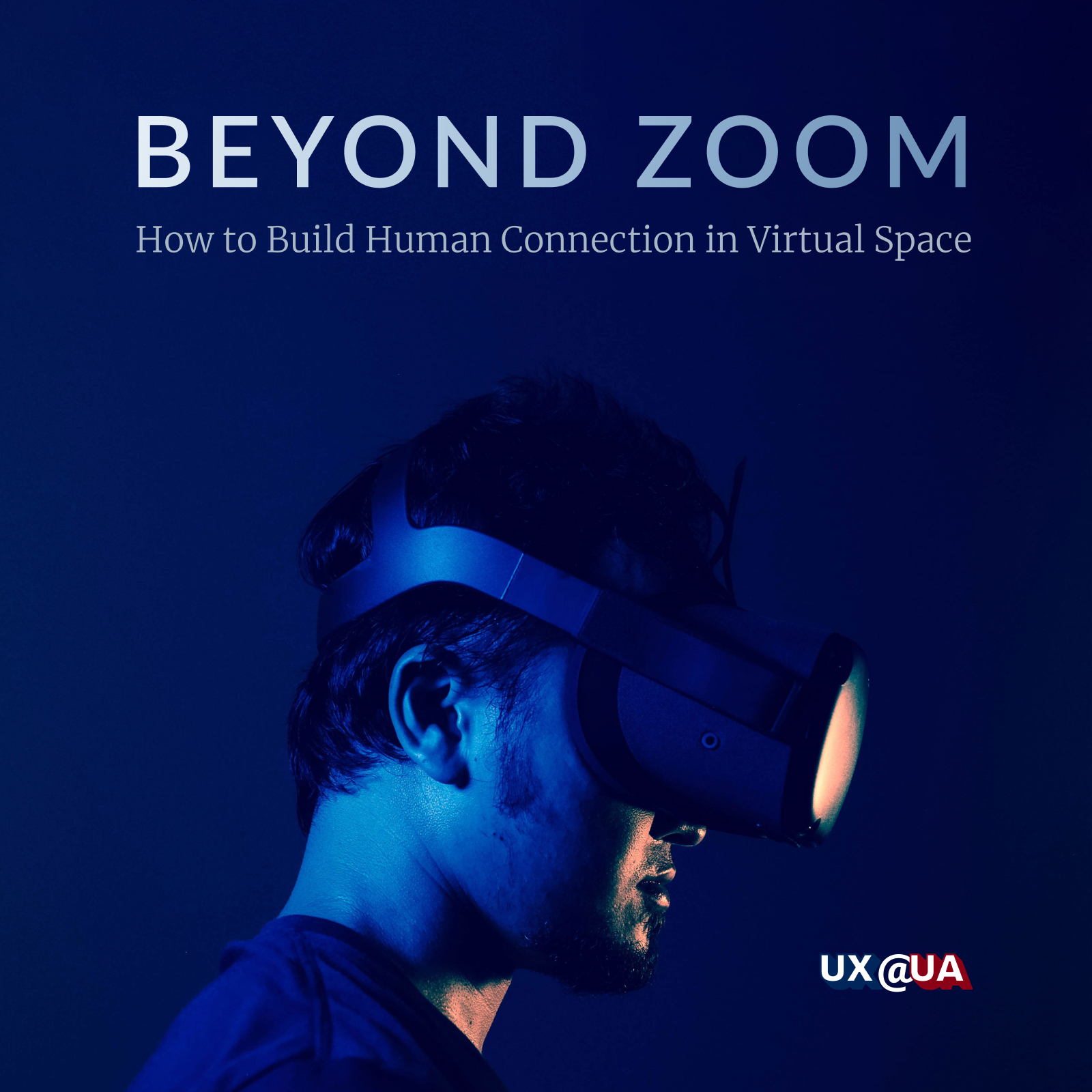 UX@UA January Meetup - Beyond Zoom: How to Build Human Connection in Virtual Space