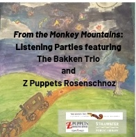 POSTPONED: From the Monkey Mountains Listening Parties with The Bakken Trio and Z Puppets Rosenschnoz