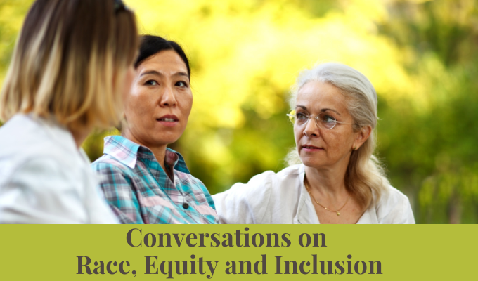 How to Start and Continue Conversations on Race, Equity and Inclusion