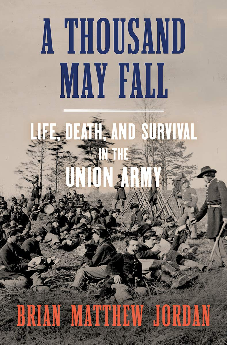 Virtual Adult Book Discussion:  A Thousand May Fall: Life, Death, and Survival in the Union Army by Brian Matthew Jordan