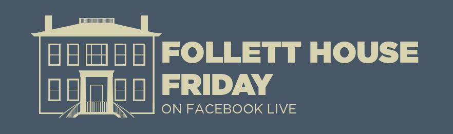Follett House Friday