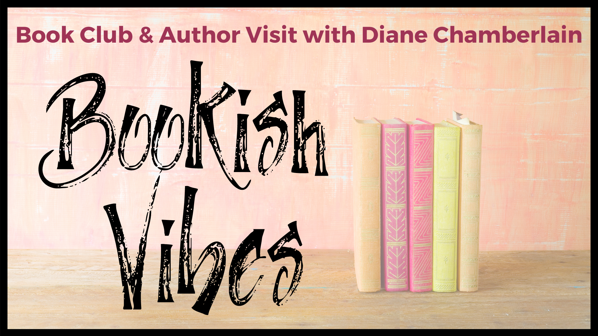 VIRTUAL Bookish Vibes (Book Club & Author Visit with Diane Chamberlain)