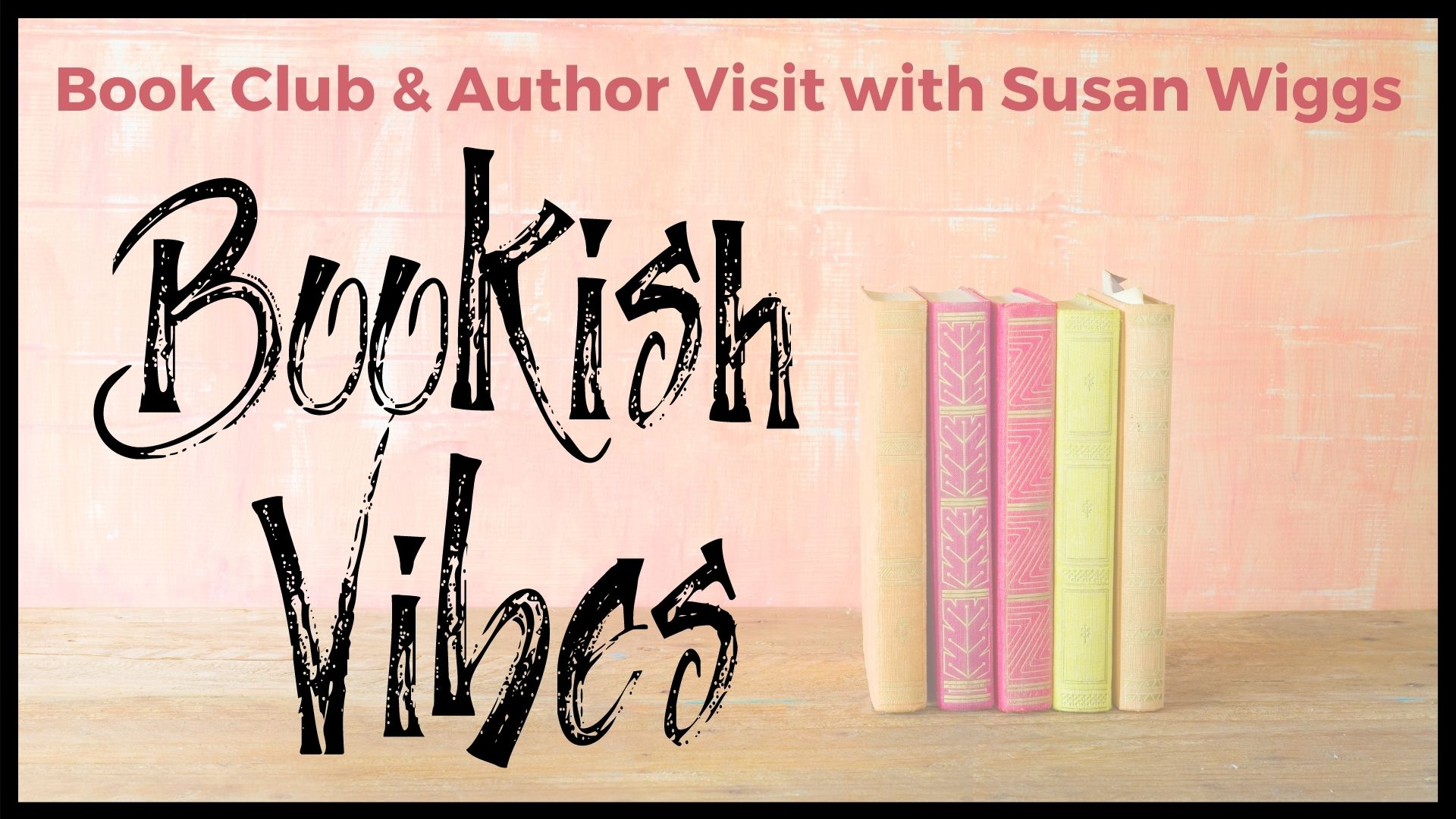 VIRTUAL Bookish Vibes (Book Club & Author Visit with Susan Wiggs)
