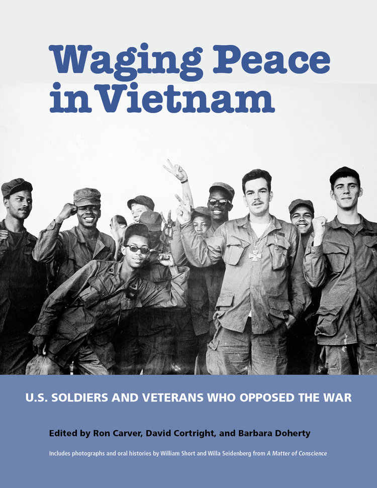 Waging Peace in Vietnam -  U.S. Soldiers and Veterans Who Opposed the War