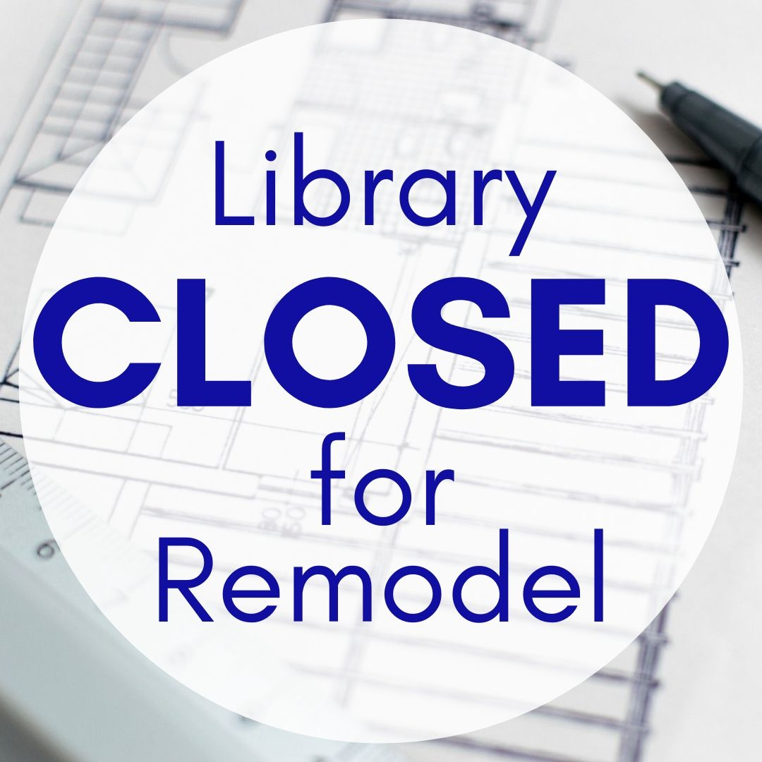 Library Closed for Remodel