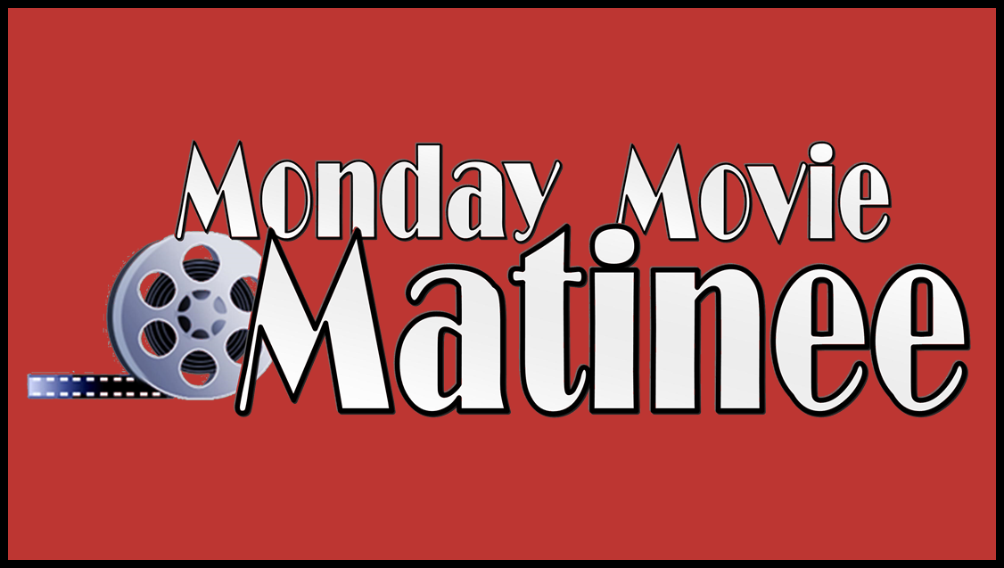 Matinee Monday