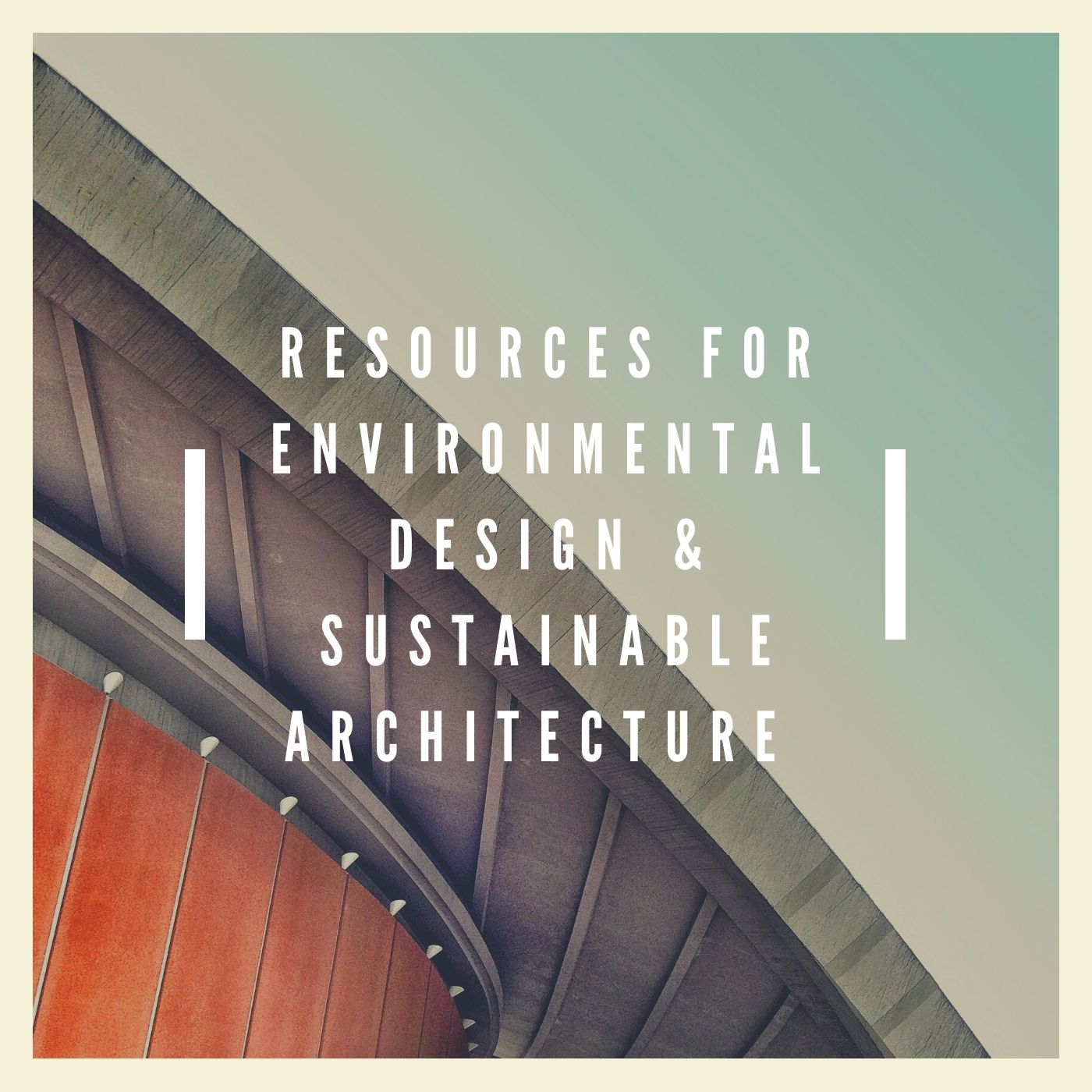 Resources for Environmental Design & Sustainable Architecture (Online Workshop)