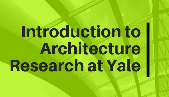 Introduction to Architecture Research at Yale (Online Workshop)