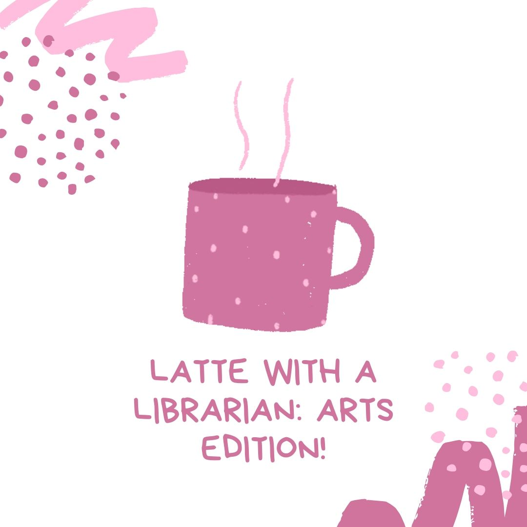 Latte with a Librarian: Arts Edition (online)