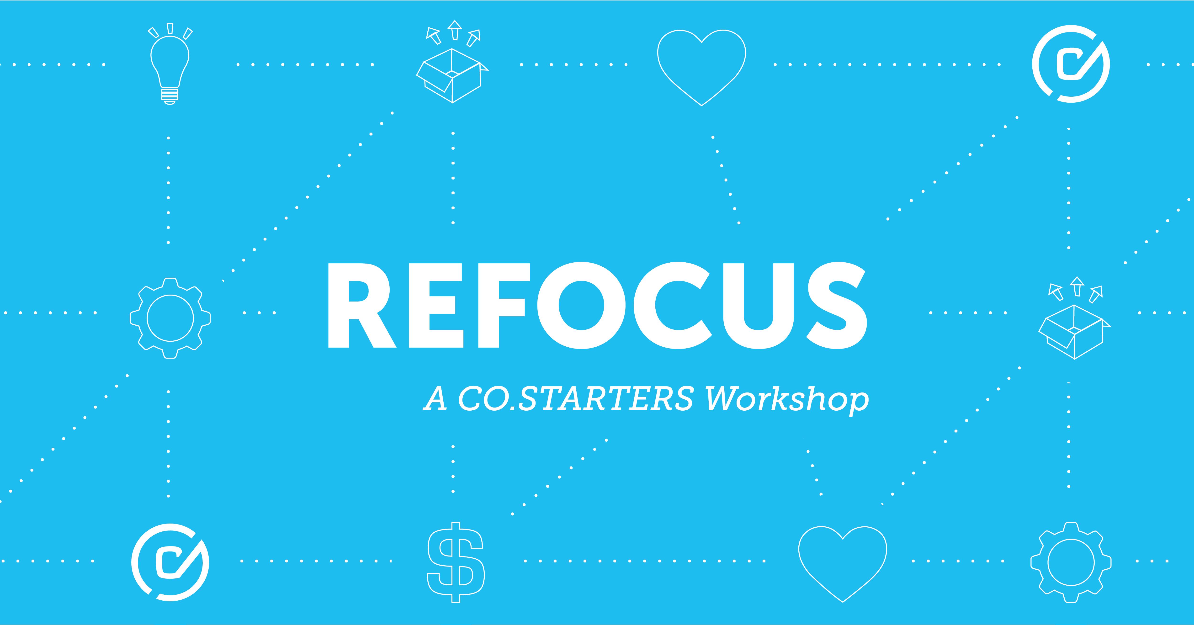 This Workshop Has Been Rescheduled -- CO. STARTERS Refocus Workshop
