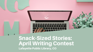 Snack-Sized Stories: April Writing Contest Week Three!