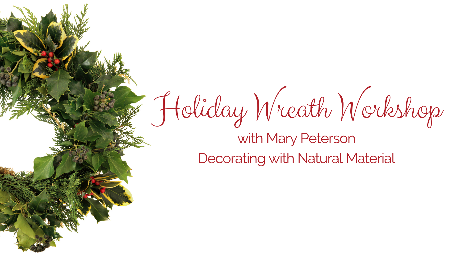 Holiday Wreath Workshop with Mary Peterson: Decorating with Natural Material