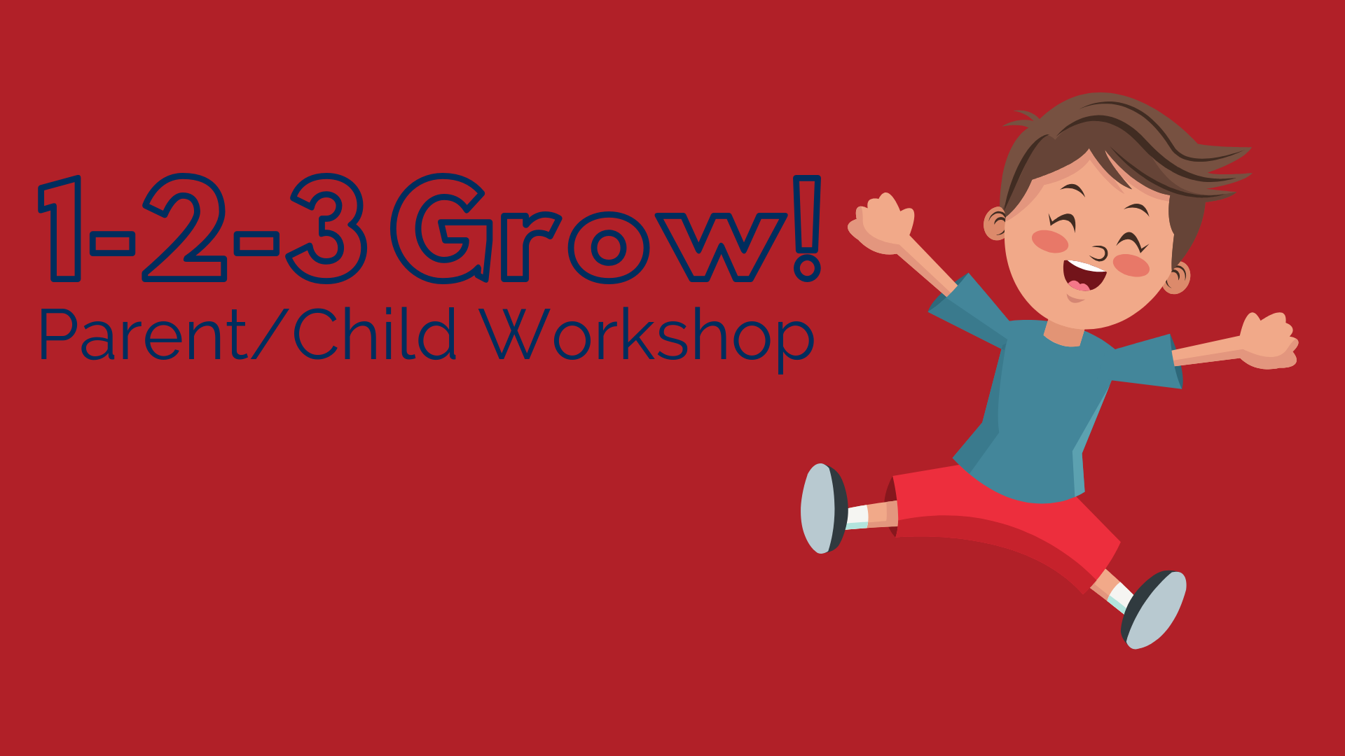 1-2-3 Grow! Parent/Child Workshop