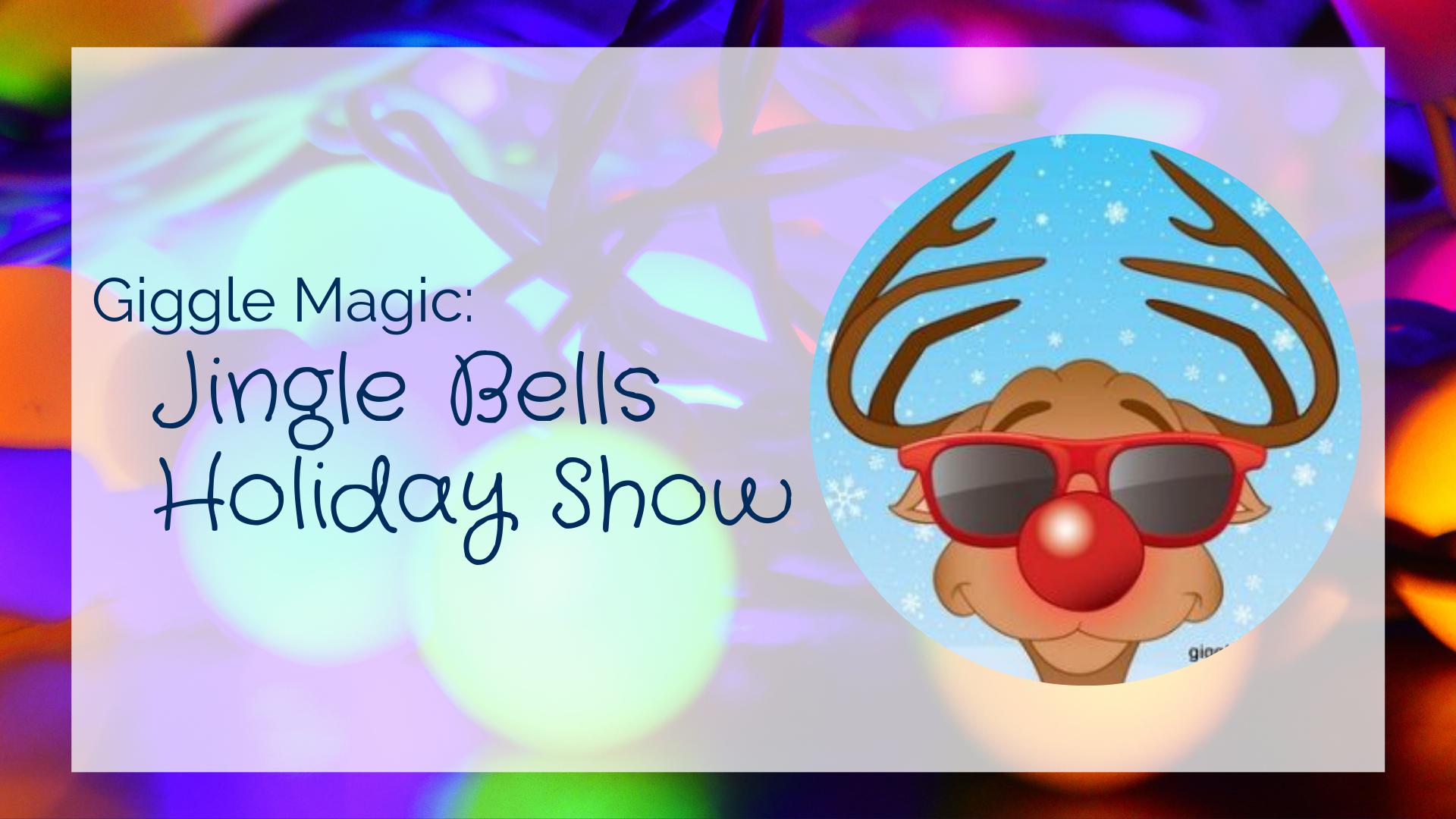 Giggle Magic: Jingle Bells Holiday Show
