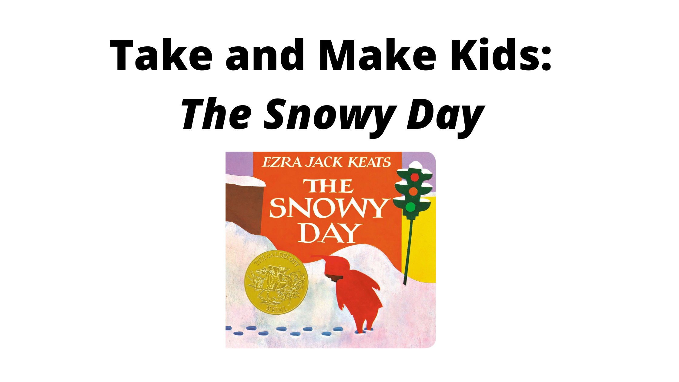 Take and Make Kids: The Snowy Day