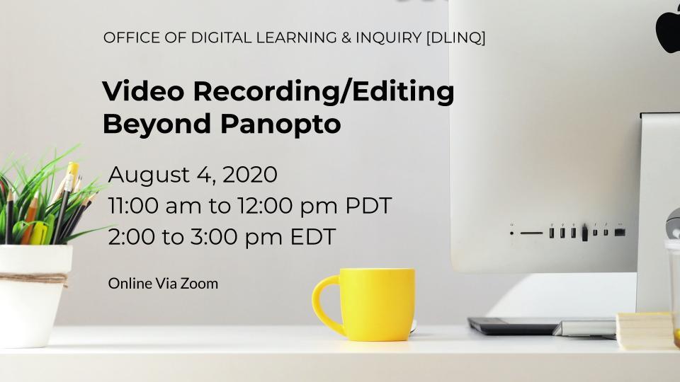 Video Recording/Editing Beyond Panopto (8/4)