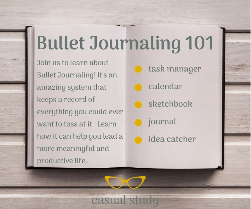 Bullet Journaling 101 - Join us to learn about bullet journaling! It's an amazing system that keeps record of everything you could ever want to toss at it. Learn how it can help you lead a more meaningful and productive life. Task Manager, Calendar, sketchbook, journal, idea catcher. Casual Study